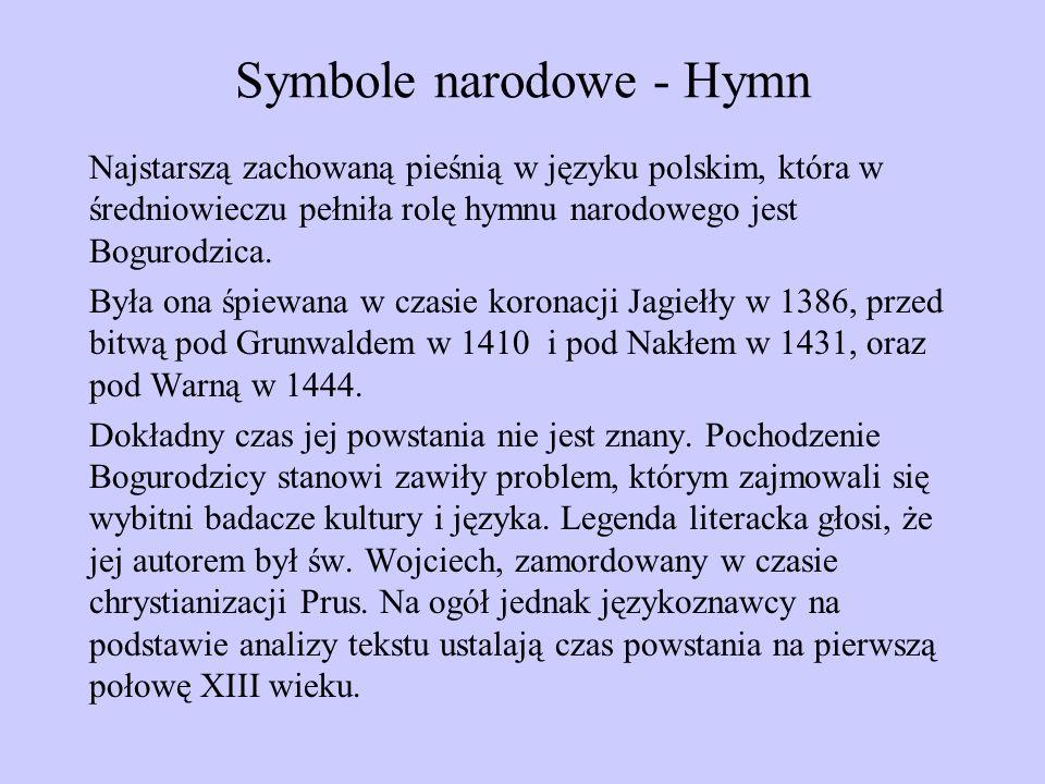 Symbole narodowe - Hymn Najstarszą zachowaną pieśnią w języku polskim, która w średniowieczu pełniła rolę hymnu narodowego jest Bogurodzica. Była ona