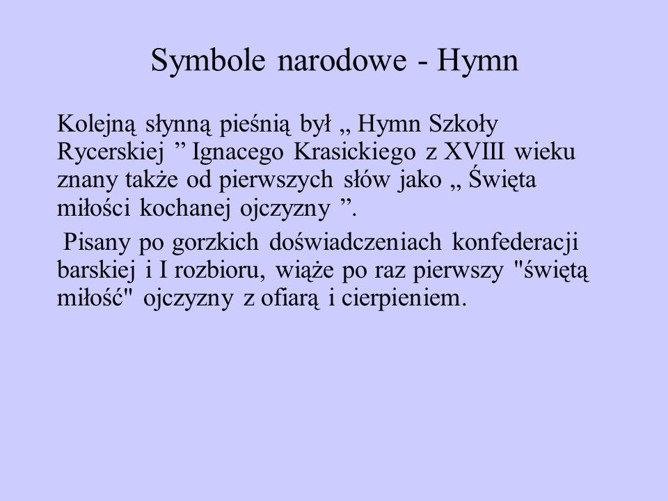 Symbole narodowe - Hymn Kolejną słynną pieśnią był Hymn Szkoły Rycerskiej Ignacego Krasickiego z XVIII wieku znany także od pierwszych słów jako Święt