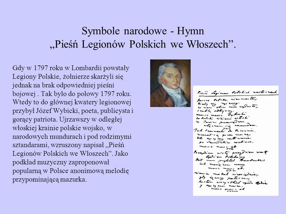 Symbole narodowe - Hymn Pieśń Legionów Polskich we Włoszech. Gdy w 1797 roku w Lombardii powstały Legiony Polskie, żołnierze skarżyli się jednak na br
