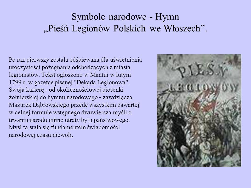 Symbole narodowe - Hymn Pieśń Legionów Polskich we Włoszech. Po raz pierwszy została odśpiewana dla uświetnienia uroczystości pożegnania odchodzących
