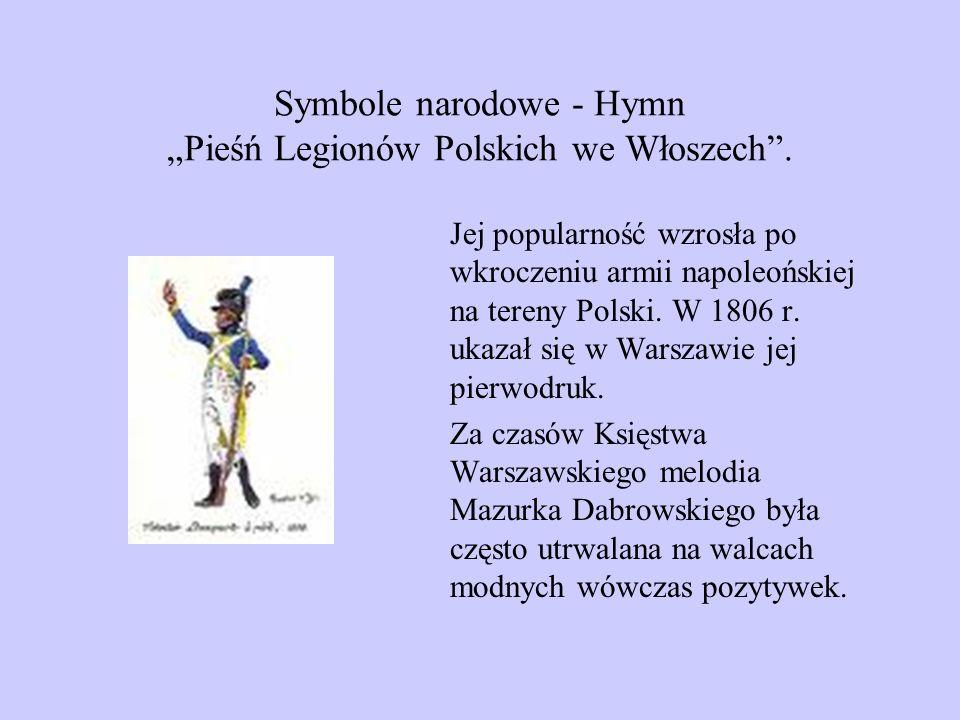Symbole narodowe - Hymn Pieśń Legionów Polskich we Włoszech. Jej popularność wzrosła po wkroczeniu armii napoleońskiej na tereny Polski. W 1806 r. uka