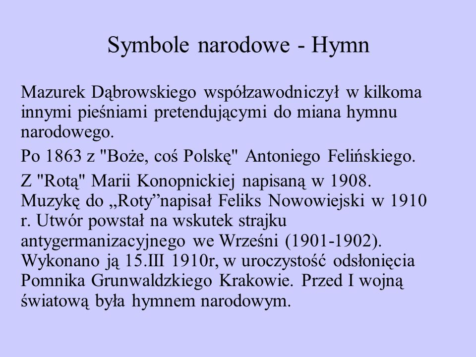 Symbole narodowe - Hymn Mazurek Dąbrowskiego współzawodniczył w kilkoma innymi pieśniami pretendującymi do miana hymnu narodowego. Po 1863 z