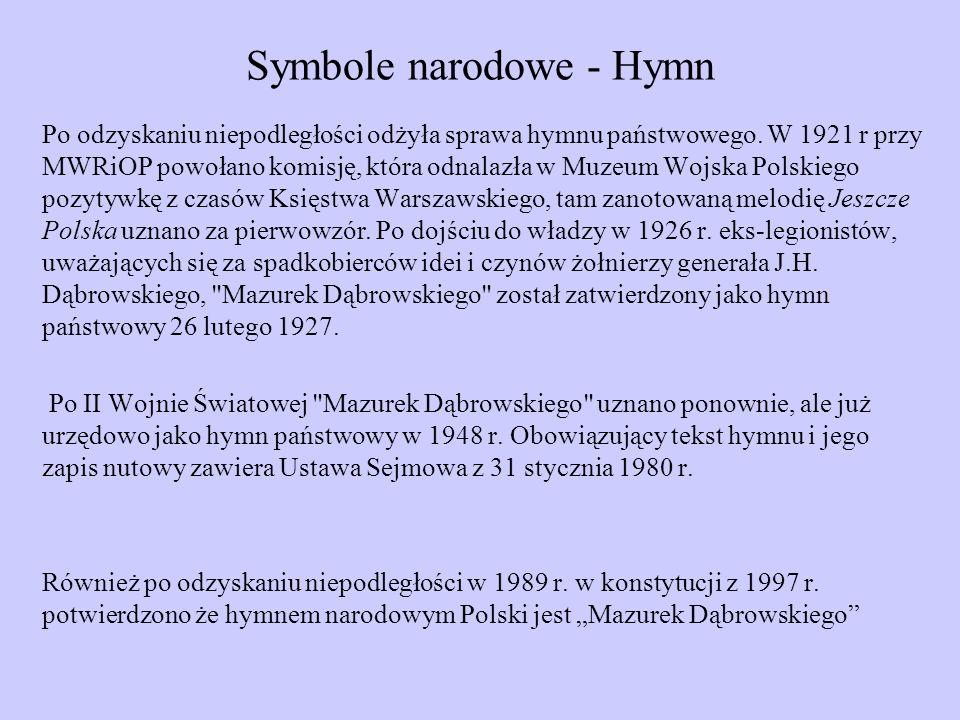 Symbole narodowe - Hymn Po odzyskaniu niepodległości odżyła sprawa hymnu państwowego. W 1921 r przy MWRiOP powołano komisję, która odnalazła w Muzeum
