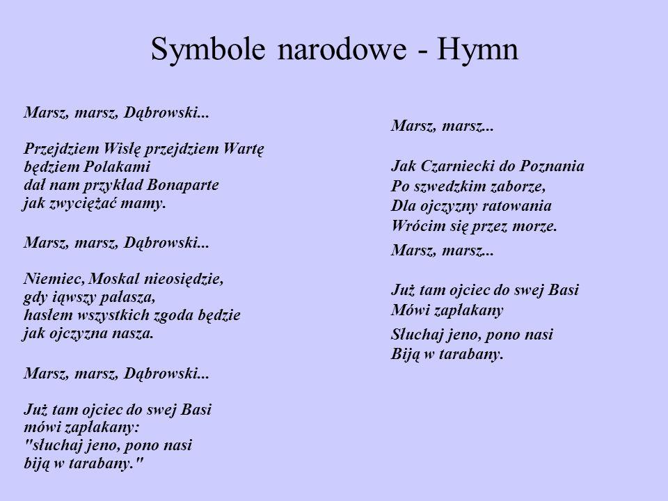 Symbole narodowe - Hymn Marsz, marsz, Dąbrowski... Przejdziem Wisłę przejdziem Wartę będziem Polakami dał nam przykład Bonaparte jak zwyciężać mamy. M