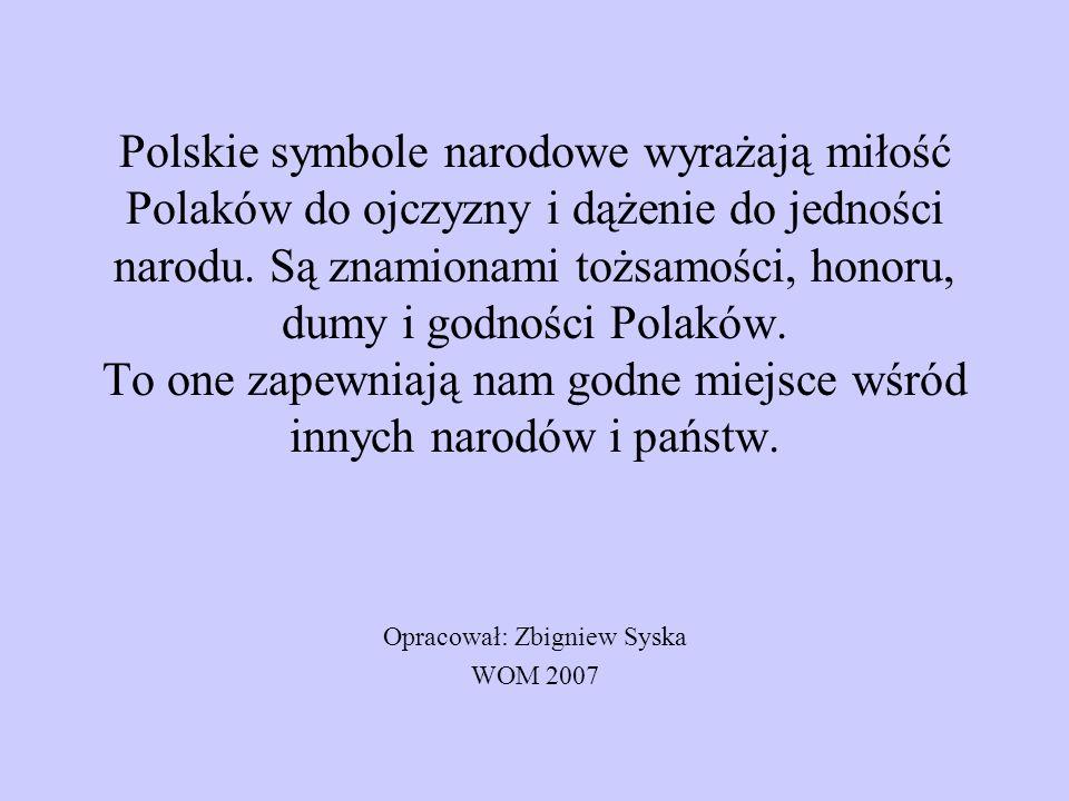 Polskie symbole narodowe wyrażają miłość Polaków do ojczyzny i dążenie do jedności narodu. Są znamionami tożsamości, honoru, dumy i godności Polaków.
