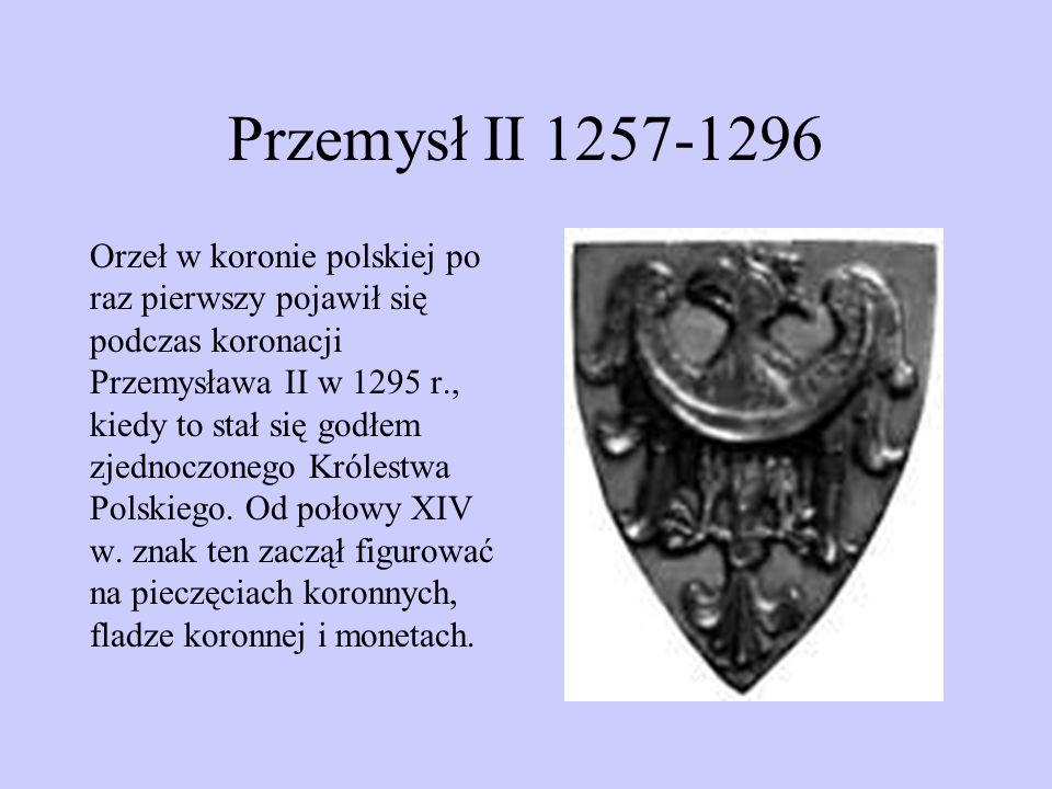 Przemysł II 1257-1296 Orzeł w koronie polskiej po raz pierwszy pojawił się podczas koronacji Przemysława II w 1295 r., kiedy to stał się godłem zjedno