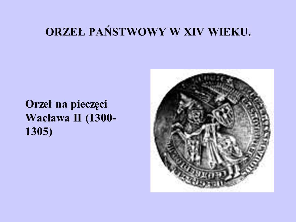 ORZEŁ PAŃSTWOWY W XIV WIEKU. Orzeł na pieczęci Wacława II (1300- 1305)