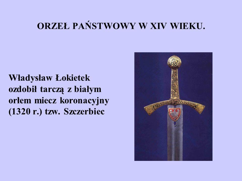 ORZEŁ PAŃSTWOWY W XIV WIEKU. Władysław Łokietek ozdobił tarczą z białym orłem miecz koronacyjny (1320 r.) tzw. Szczerbiec