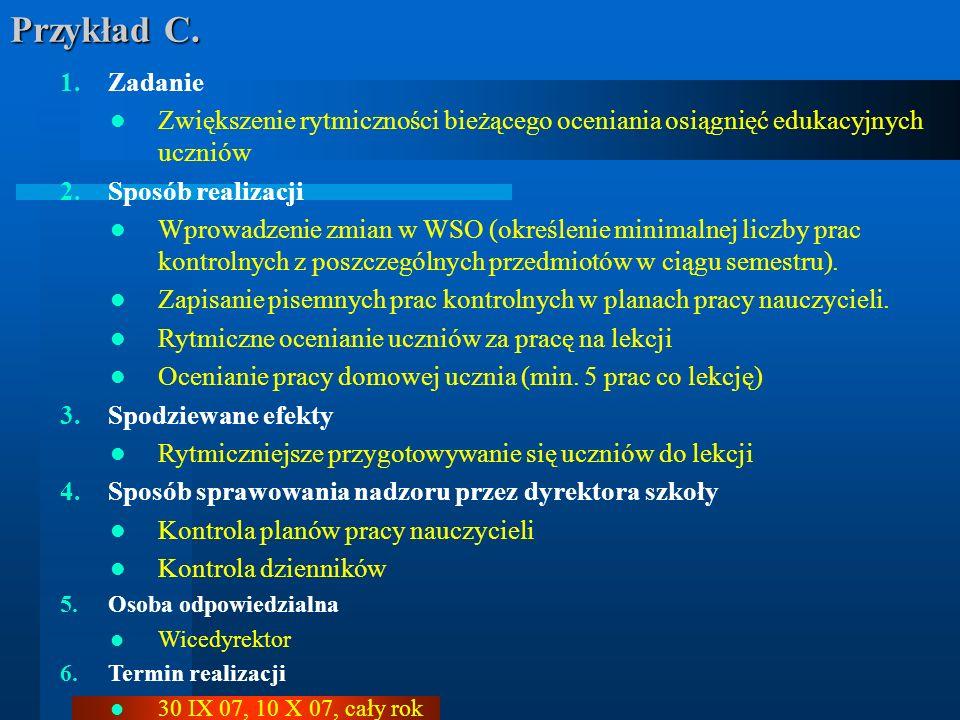 Przykład C. 1.Zadanie Zwiększenie rytmiczności bieżącego oceniania osiągnięć edukacyjnych uczniów 2.Sposób realizacji Wprowadzenie zmian w WSO (określ