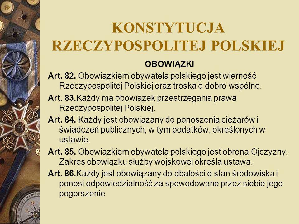 KONSTYTUCJA RZECZYPOSPOLITEJ POLSKIEJ OBOWIĄZKI Art. 82. Obowiązkiem obywatela polskiego jest wierność Rzeczypospolitej Polskiej oraz troska o dobro w