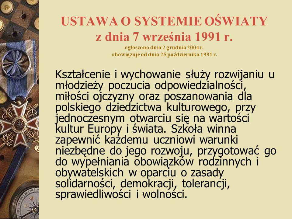 USTAWA O SYSTEMIE OŚWIATY z dnia 7 września 1991 r. ogłoszono dnia 2 grudnia 2004 r. obowiązuje od dnia 25 października 1991 r. Kształcenie i wychowan