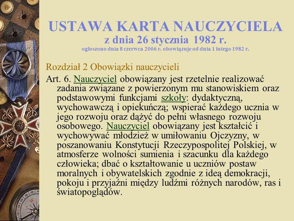 USTAWA KARTA NAUCZYCIELA z dnia 26 stycznia 1982 r. ogłoszono dnia 8 czerwca 2006 r. obowiązuje od dnia 1 lutego 1982 r. Rozdział 2 Obowiązki nauczyci