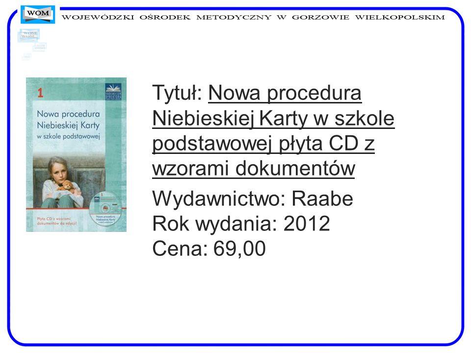 Tytuł: Nowa procedura Niebieskiej Karty w szkole podstawowej płyta CD z wzorami dokumentów Wydawnictwo: Raabe Rok wydania: 2012 Cena: 69,00