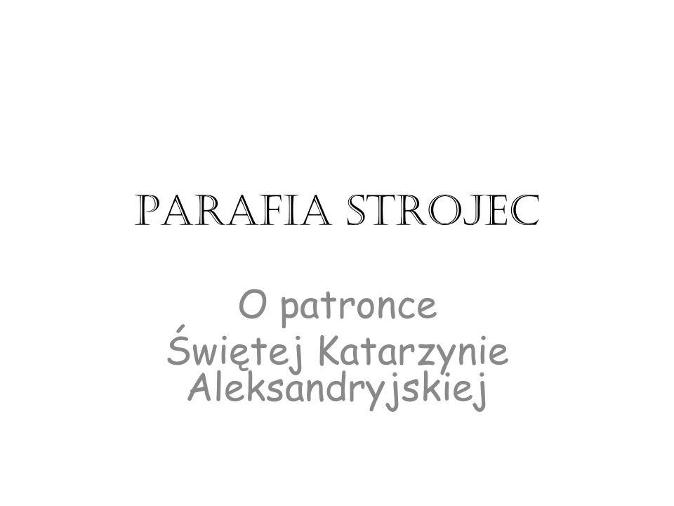 Parafia strojec O patronce Świętej Katarzynie Aleksandryjskiej