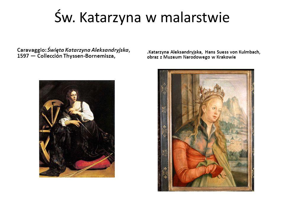 Św. Katarzyna w malarstwie Caravaggio: Święta Katarzyna Aleksandryjska, 1597 Collección Thyssen-Bornemisza,.Katarzyna Aleksandryjska, Hans Suess von K