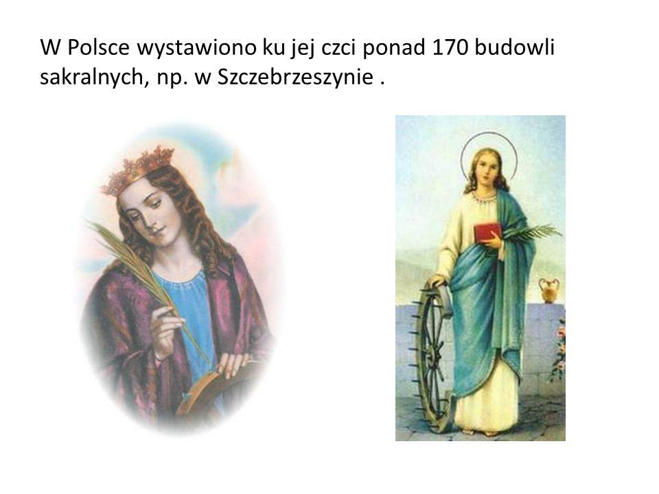 W Polsce wystawiono ku jej czci ponad 170 budowli sakralnych, np. w Szczebrzeszynie.