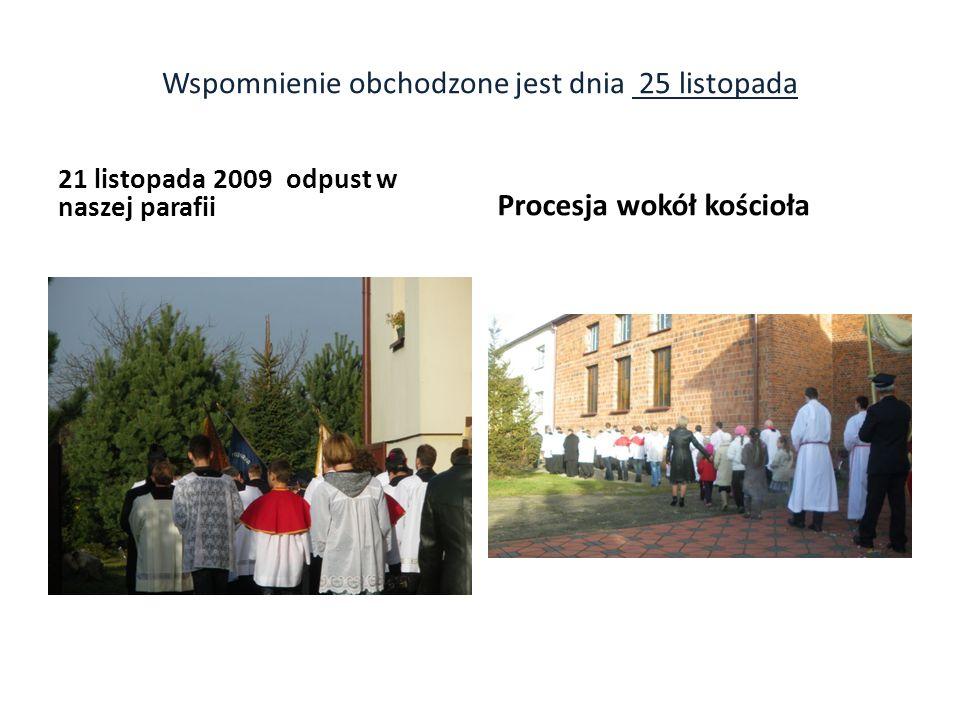 Wspomnienie obchodzone jest dnia 25 listopada 21 listopada 2009 odpust w naszej parafii Procesja wokół kościoła