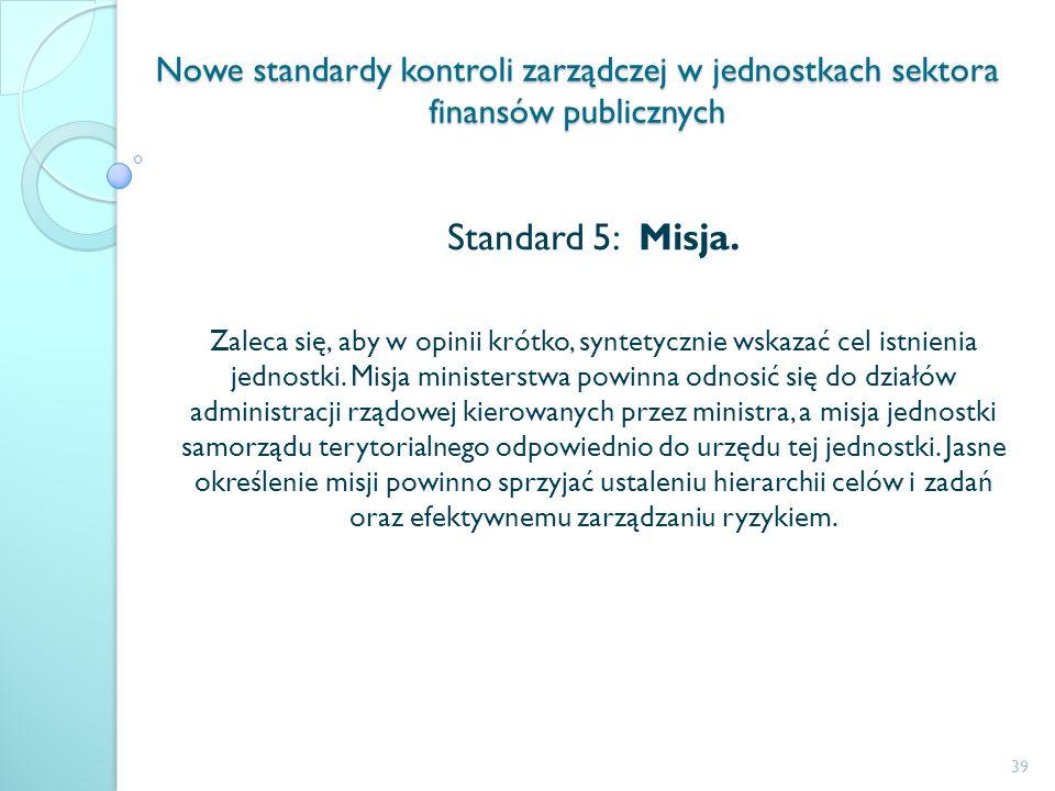Nowe standardy kontroli zarządczej w jednostkach sektora finansów publicznych Standard 5: Misja. Zaleca się, aby w opinii krótko, syntetycznie wskazać