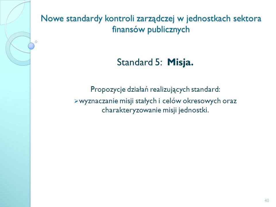 Nowe standardy kontroli zarządczej w jednostkach sektora finansów publicznych Standard 5: Misja. Propozycje działań realizujących standard: wyznaczani