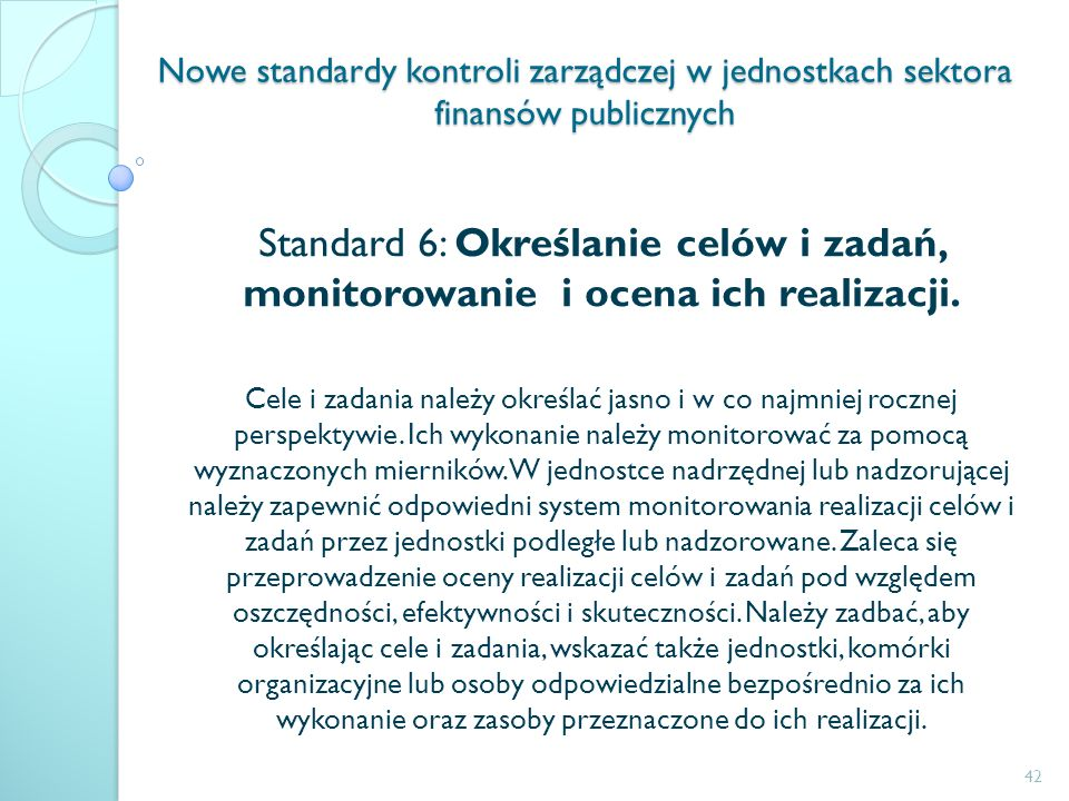 Nowe standardy kontroli zarządczej w jednostkach sektora finansów publicznych Standard 6: Określanie celów i zadań, monitorowanie i ocena ich realizac