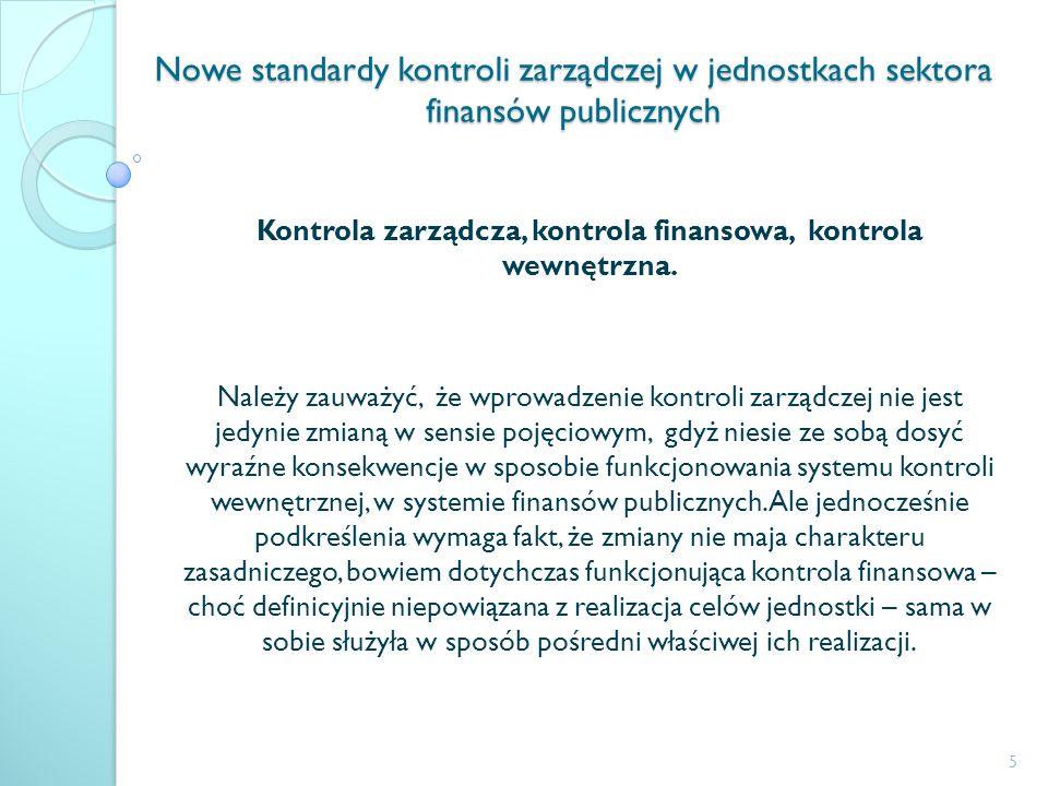 Nowe standardy kontroli zarządczej w jednostkach sektora finansów publicznych Kontrola zarządcza, kontrola finansowa, kontrola wewnętrzna. Należy zauw
