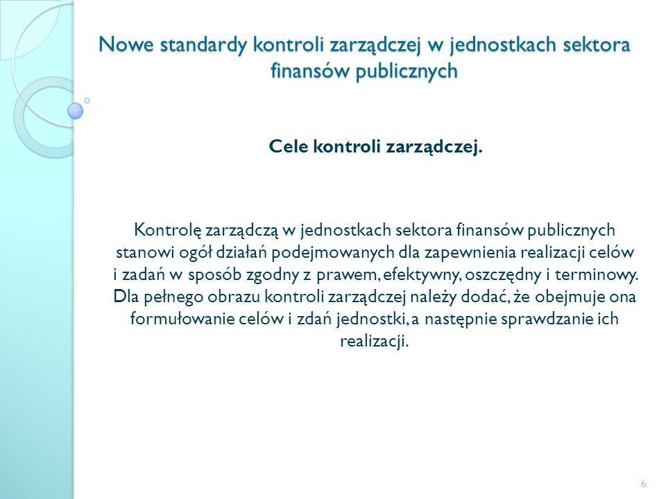 Nowe standardy kontroli zarządczej w jednostkach sektora finansów publicznych Cele kontroli zarządczej. Kontrolę zarządczą w jednostkach sektora finan
