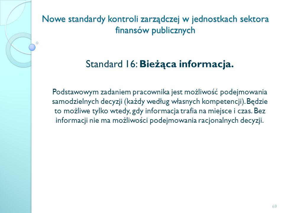 Nowe standardy kontroli zarządczej w jednostkach sektora finansów publicznych Standard 16: Bieżąca informacja. Podstawowym zadaniem pracownika jest mo