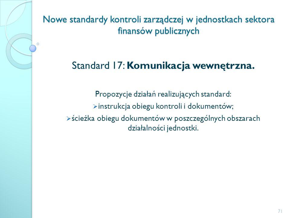 Nowe standardy kontroli zarządczej w jednostkach sektora finansów publicznych Standard 17: Komunikacja wewnętrzna. Propozycje działań realizujących st