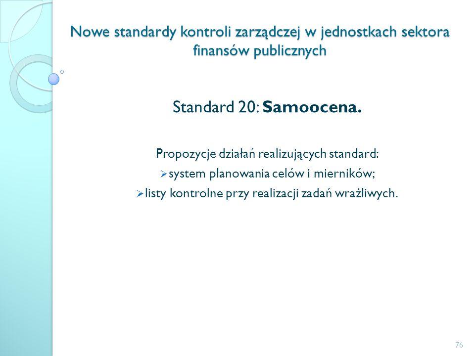 Nowe standardy kontroli zarządczej w jednostkach sektora finansów publicznych Standard 20: Samoocena. Propozycje działań realizujących standard: syste