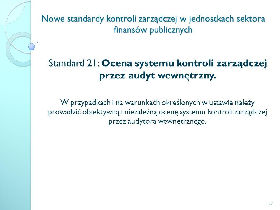 Nowe standardy kontroli zarządczej w jednostkach sektora finansów publicznych Standard 21: Ocena systemu kontroli zarządczej przez audyt wewnętrzny. W