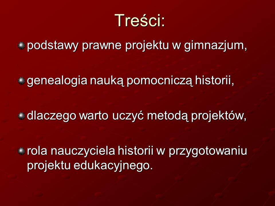 Treści: podstawy prawne projektu w gimnazjum, genealogia nauką pomocniczą historii, dlaczego warto uczyć metodą projektów, rola nauczyciela historii w
