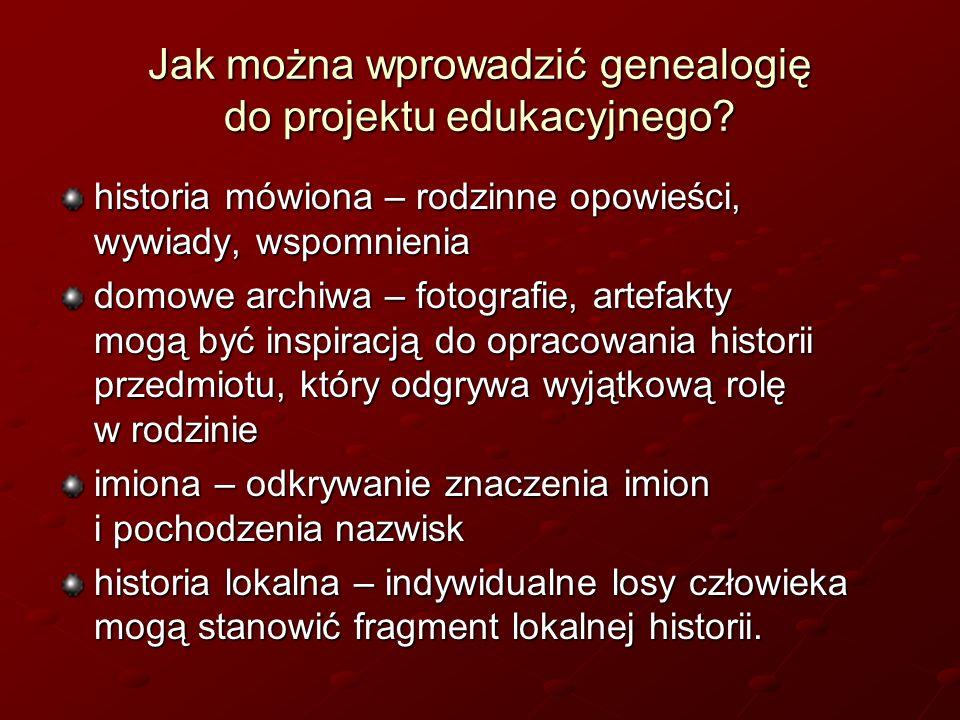 Jak można wprowadzić genealogię do projektu edukacyjnego? historia mówiona – rodzinne opowieści, wywiady, wspomnienia domowe archiwa – fotografie, art