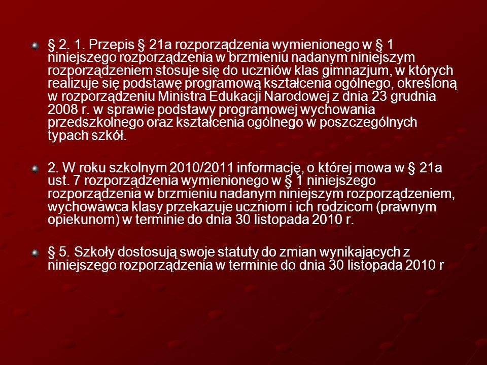 § 2. 1. Przepis § 21a rozporządzenia wymienionego w § 1 niniejszego rozporządzenia w brzmieniu nadanym niniejszym rozporządzeniem stosuje się do uczni