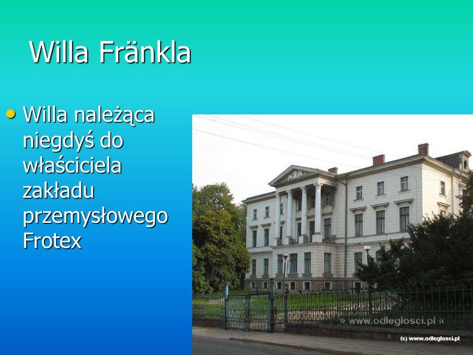 Willa Fränkla Willa należąca niegdyś do właściciela zakładu przemysłowego Frotex Willa należąca niegdyś do właściciela zakładu przemysłowego Frotex