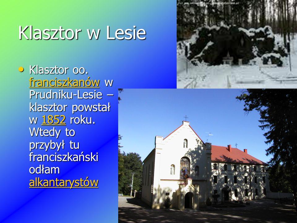 Klasztor w Lesie Klasztor oo. franciszkanów w Prudniku-Lesie – klasztor powstał w 1852 roku.