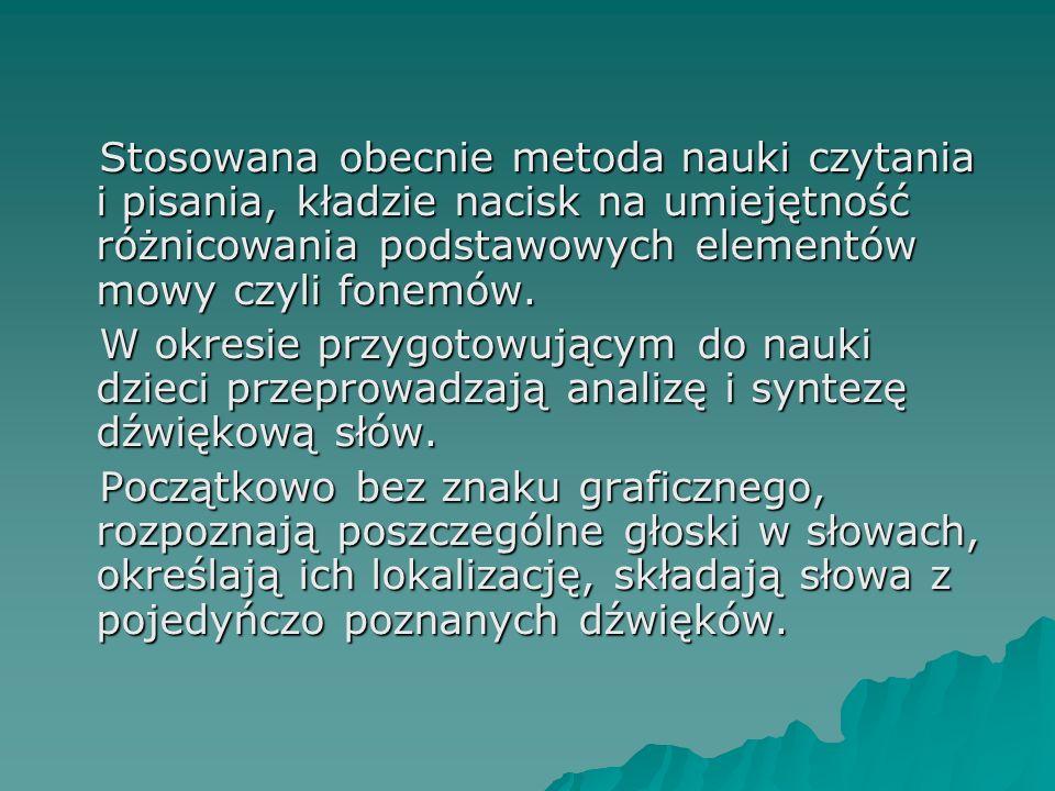 Stosowana obecnie metoda nauki czytania i pisania, kładzie nacisk na umiejętność różnicowania podstawowych elementów mowy czyli fonemów. W okresie prz