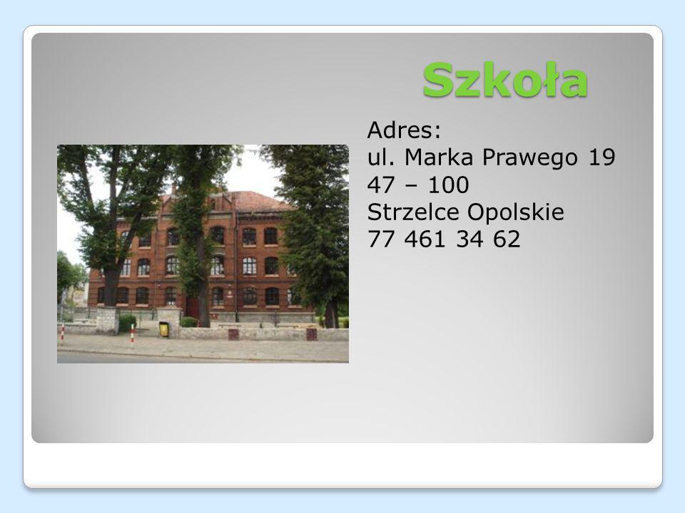 Szkoła Adres: ul. Marka Prawego 19 47 – 100 Strzelce Opolskie 77 461 34 62