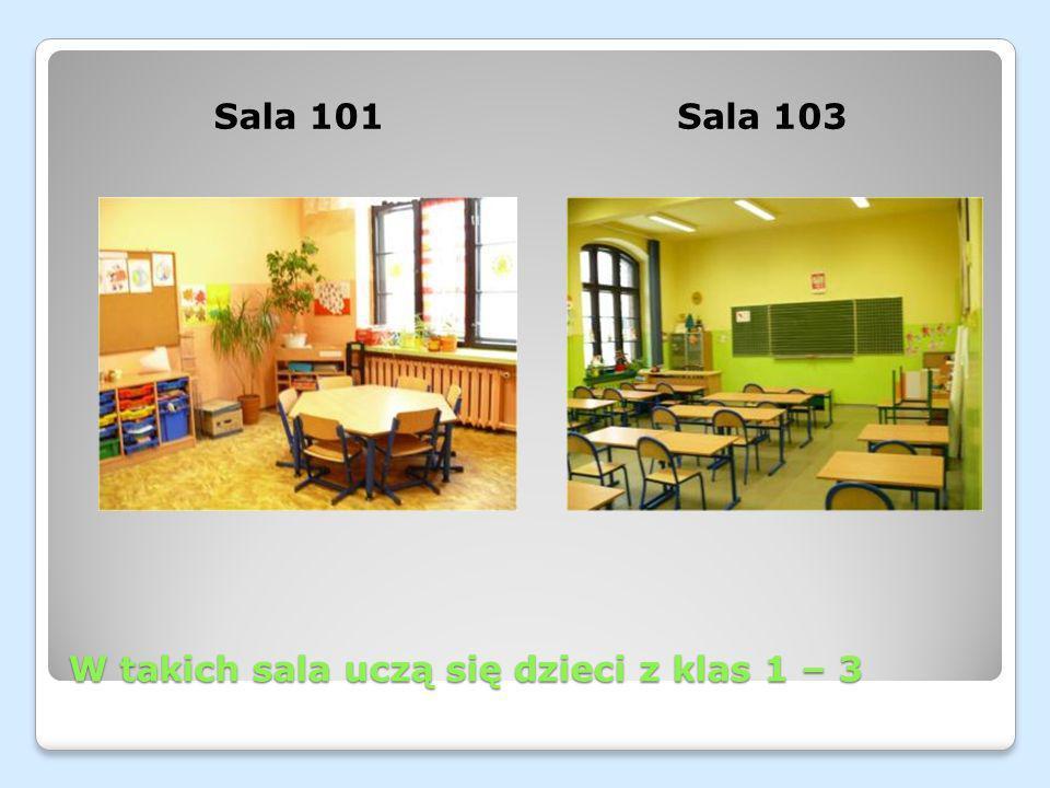 W takich sala uczą się dzieci z klas 1 – 3 Sala 101Sala 103