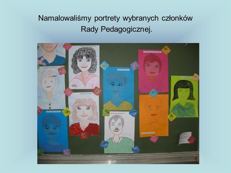 Namalowaliśmy portrety wybranych członków Rady Pedagogicznej.