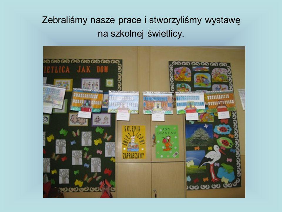 Zebraliśmy nasze prace i stworzyliśmy wystawę na szkolnej świetlicy.