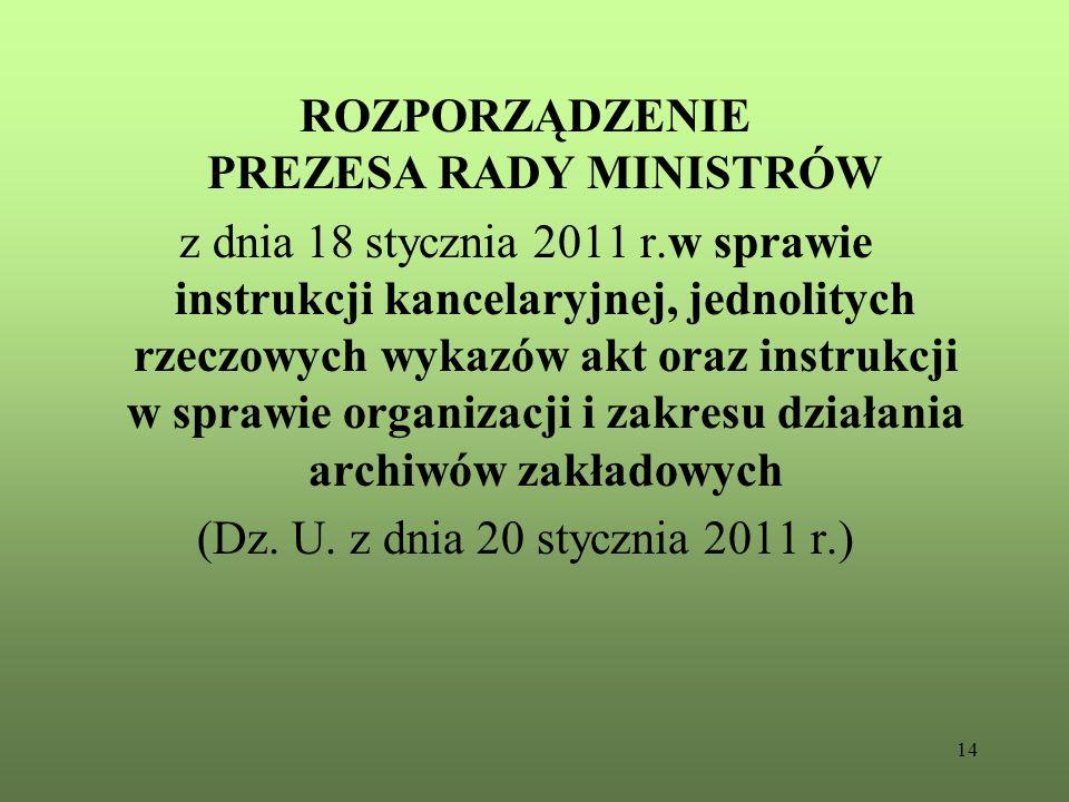14 ROZPORZĄDZENIE PREZESA RADY MINISTRÓW z dnia 18 stycznia 2011 r.w sprawie instrukcji kancelaryjnej, jednolitych rzeczowych wykazów akt oraz instruk
