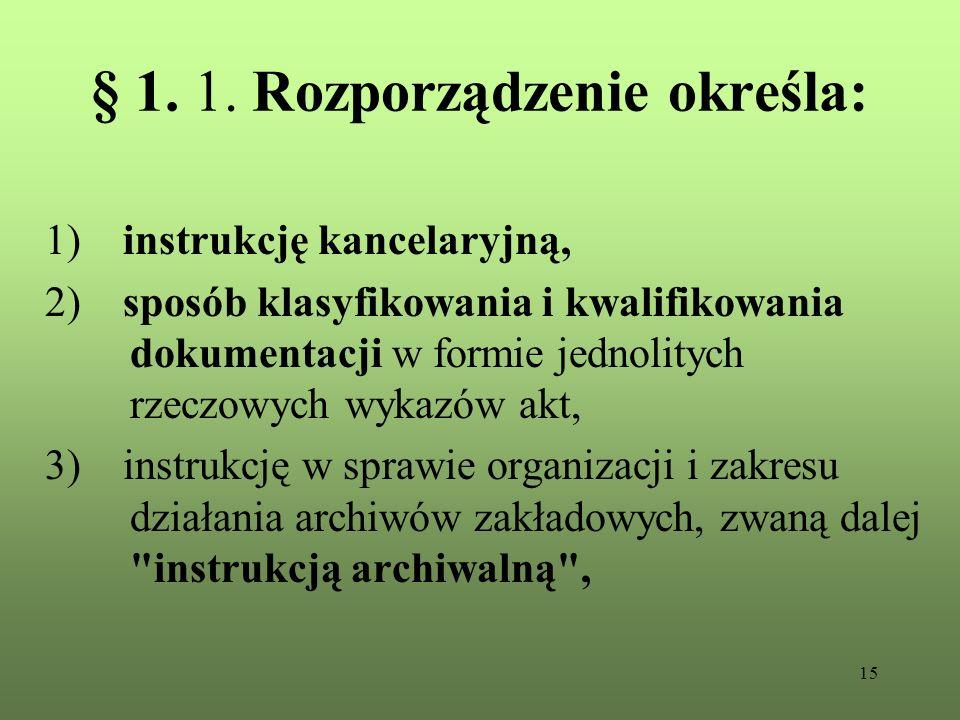 15 § 1. 1. Rozporządzenie określa: 1) instrukcję kancelaryjną, 2) sposób klasyfikowania i kwalifikowania dokumentacji w formie jednolitych rzeczowych