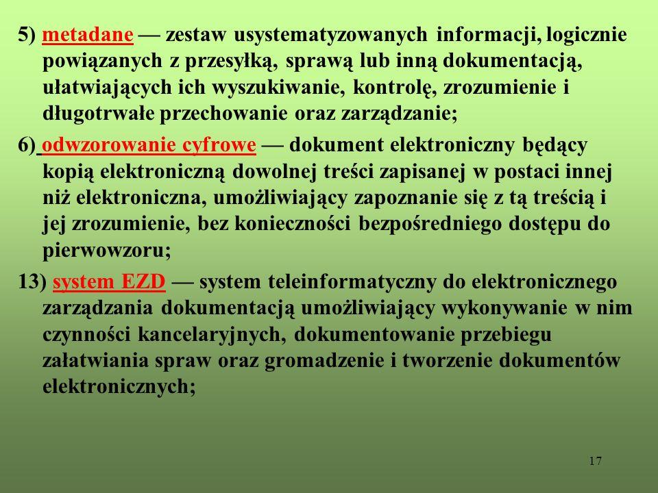 17 5) metadane zestaw usystematyzowanych informacji, logicznie powiązanych z przesyłką, sprawą lub inną dokumentacją, ułatwiających ich wyszukiwanie,