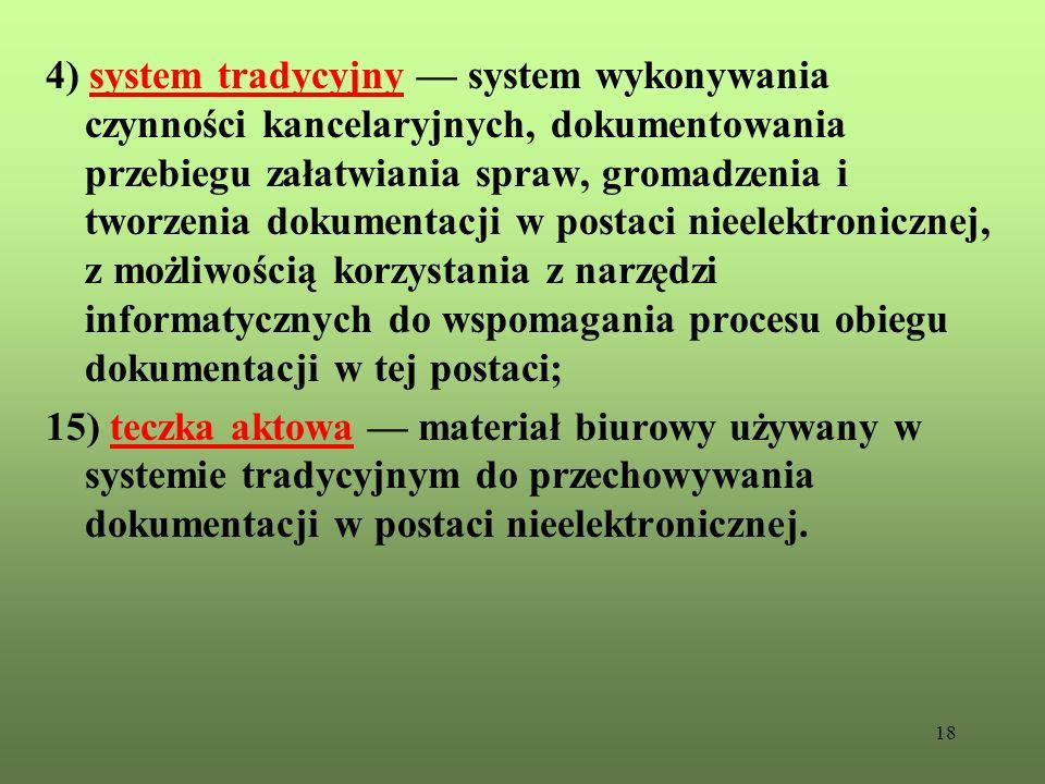 18 4) system tradycyjny system wykonywania czynności kancelaryjnych, dokumentowania przebiegu załatwiania spraw, gromadzenia i tworzenia dokumentacji