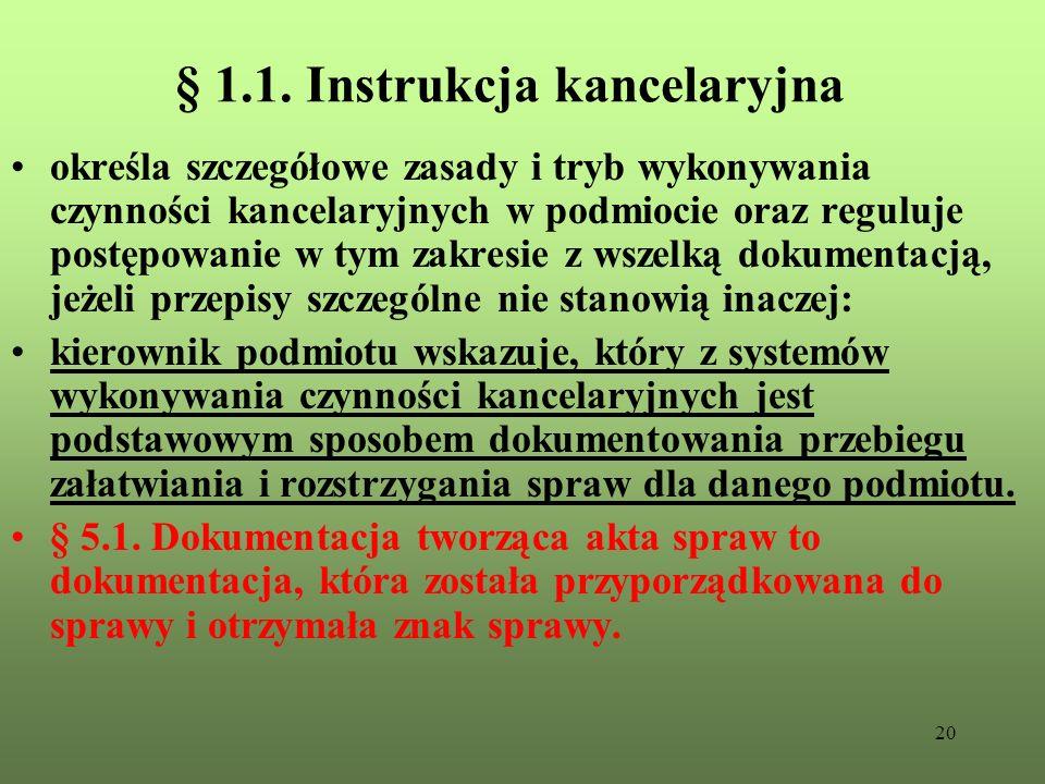 20 § 1.1. Instrukcja kancelaryjna określa szczegółowe zasady i tryb wykonywania czynności kancelaryjnych w podmiocie oraz reguluje postępowanie w tym