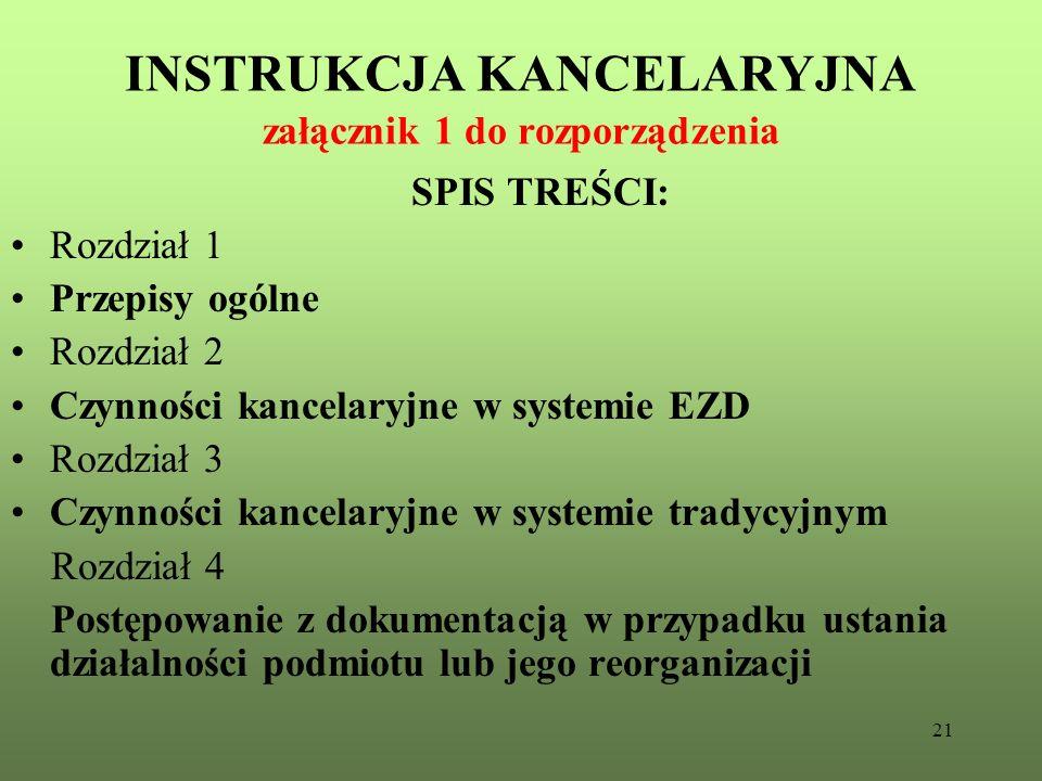 21 INSTRUKCJA KANCELARYJNA załącznik 1 do rozporządzenia SPIS TREŚCI: Rozdział 1 Przepisy ogólne Rozdział 2 Czynności kancelaryjne w systemie EZD Rozd