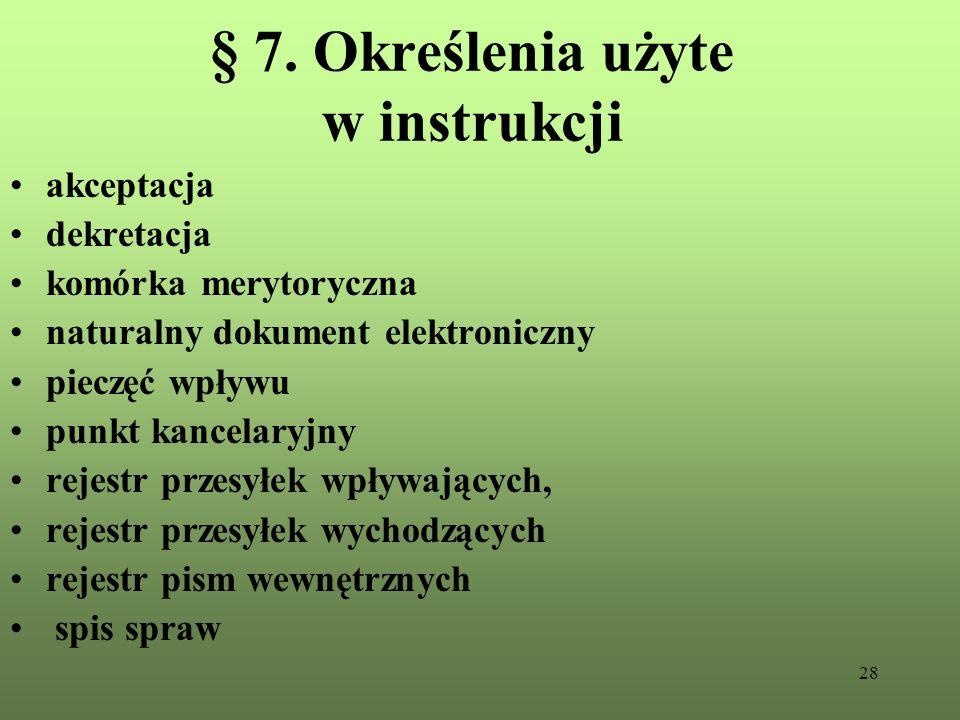 28 § 7. Określenia użyte w instrukcji akceptacja dekretacja komórka merytoryczna naturalny dokument elektroniczny pieczęć wpływu punkt kancelaryjny re