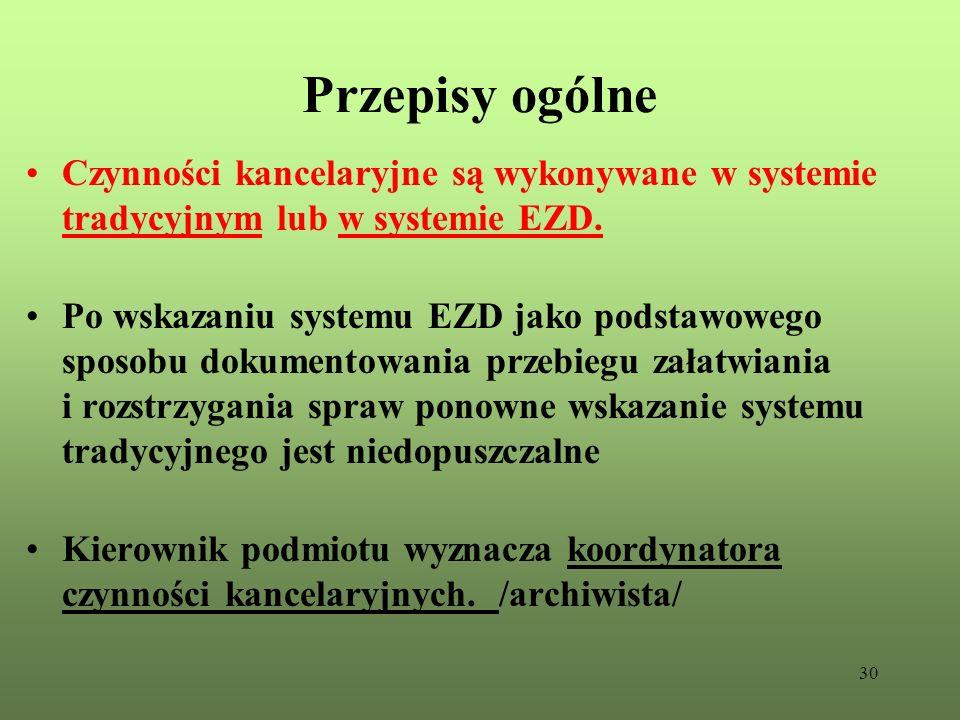 30 Przepisy ogólne Czynności kancelaryjne są wykonywane w systemie tradycyjnym lub w systemie EZD. Po wskazaniu systemu EZD jako podstawowego sposobu