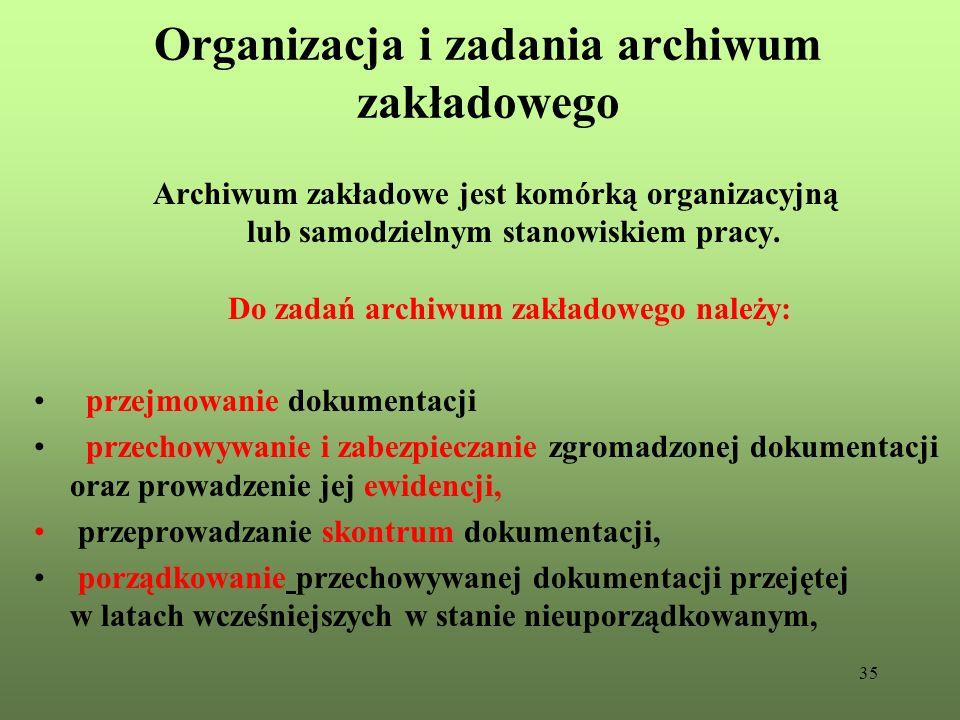 35 Organizacja i zadania archiwum zakładowego Archiwum zakładowe jest komórką organizacyjną lub samodzielnym stanowiskiem pracy. Do zadań archiwum zak