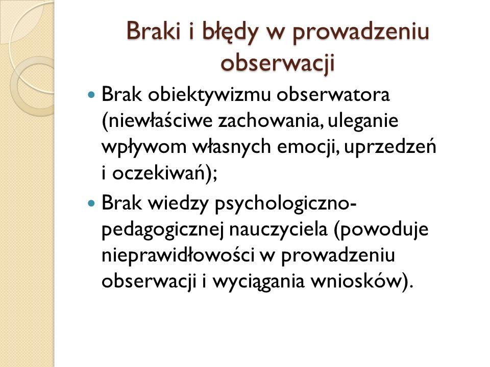 Braki i błędy w prowadzeniu obserwacji Brak obiektywizmu obserwatora (niewłaściwe zachowania, uleganie wpływom własnych emocji, uprzedzeń i oczekiwań)